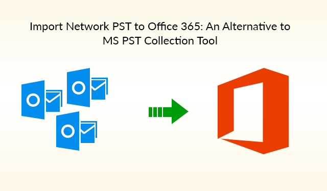 Import Network Drive Pst To Office 365 Ms Pst Collection Tool