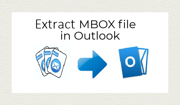How to Extract MBOX file into Windows Outlook